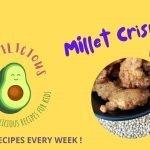 Millet Crispies: Healthy Millet recipes in Kiddilicious